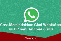 Cara Memindahkan Chat WhatsApp ke HP baru