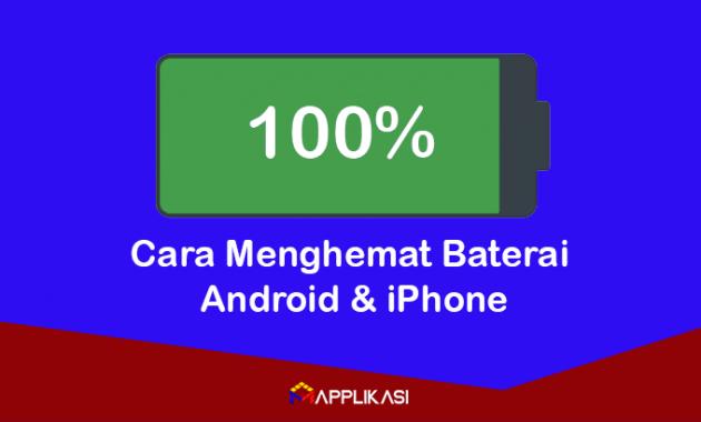 Cara Menghemat Baterai Android dan iPhone