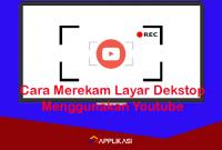 cara merekam layar dekstop menggunakan youtube