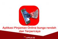 Aplikasi Pinjaman Online bunga rendah dan Terpercaya