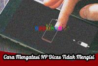 Cara Mengatasi HP Dicas Tidak Mengisi
