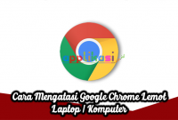 Mengatasi Google Chrome Lemot