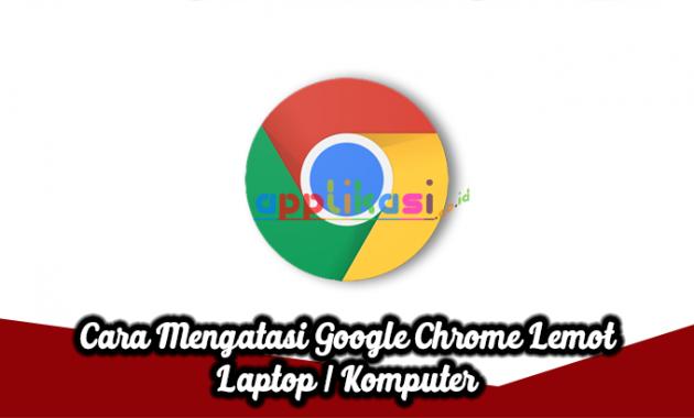 Mengatasi Google Chrome Lemot